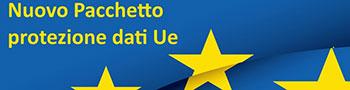 Privacy: Nuovo Pacchetto Protezione Dati UE